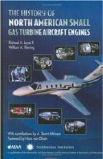 The History of North American Small Gas Turbine Aircraft Engines by Richard A Leyes II & William A Fleming
